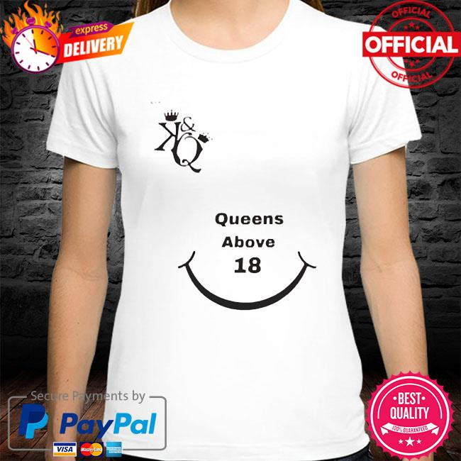 The kings queens above 18 shirt