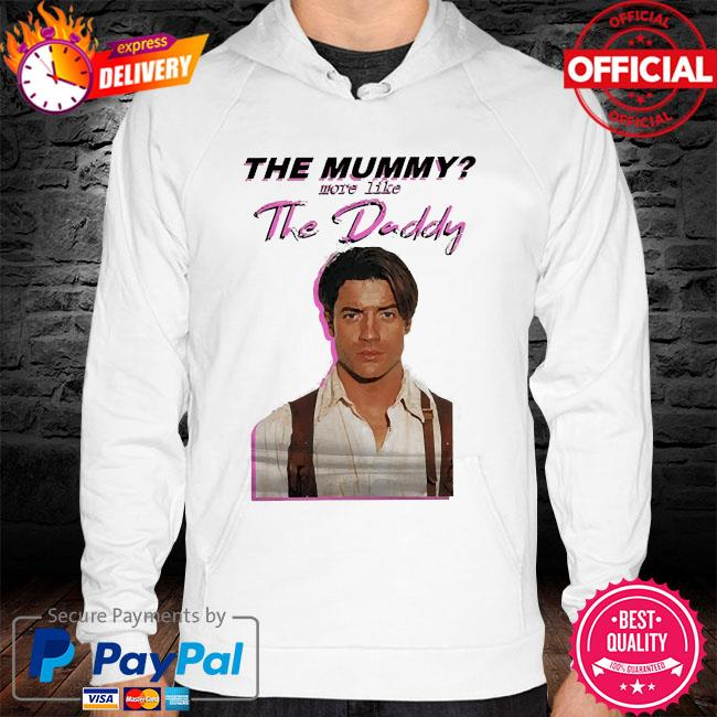 The mummy more like the daddy hoodie