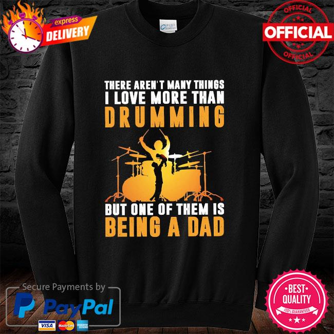There aren't many things I love more than drumming but one of them is being a dad long sleeve