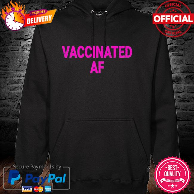 Vaccinated af pro vaccine vaccination vintage hoodie