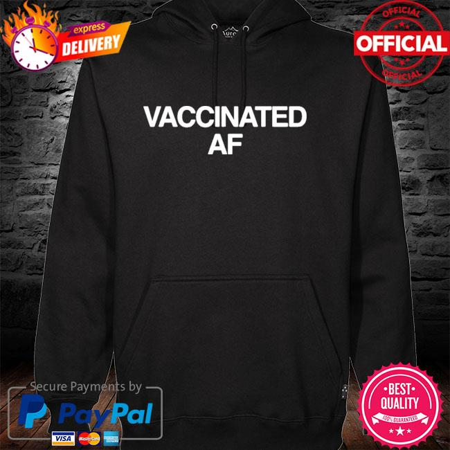 Vaccinated af hoodie