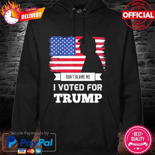 Don't blame me I voted for Trump American flag 2021 hoodie