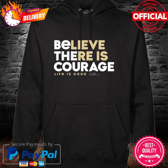 Benjamin Watson Believe there is courage Life is Good hoodie