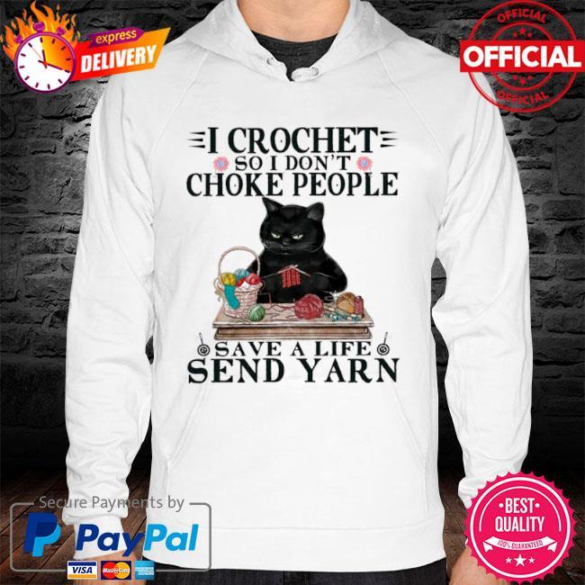 Black Cat I Crochet So I Don't Choke People Save A Life Send Yarn 2021 hoodie