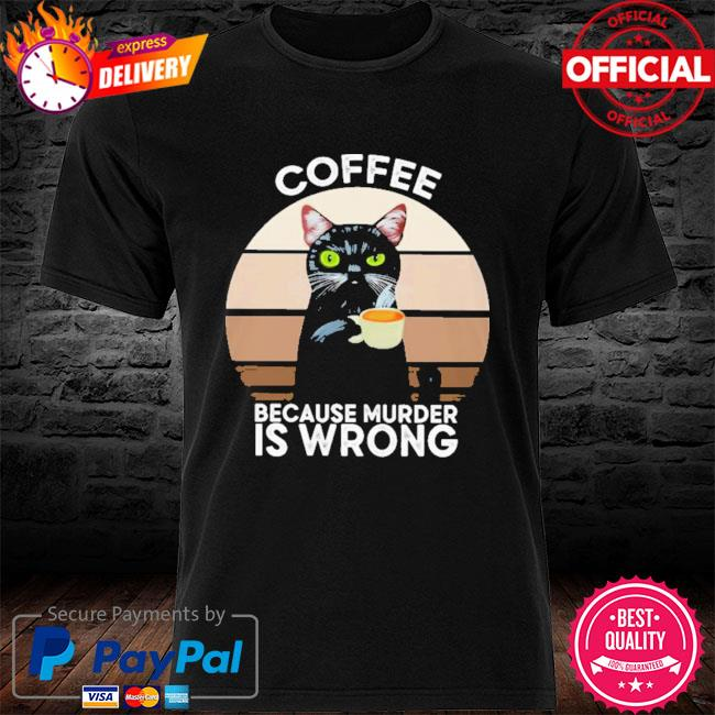 Cat Coffee Because Murder Is Wrong 2021 Shirt