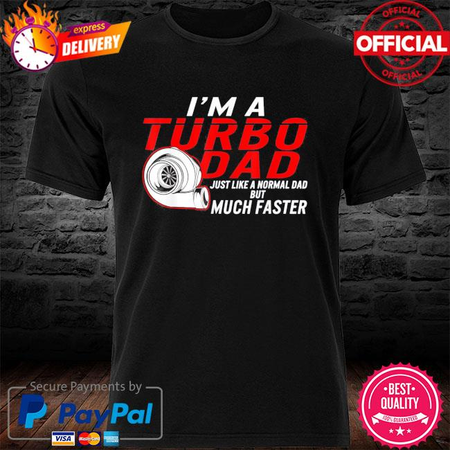 I'm a turbo dad definition faster car racing father day shirt