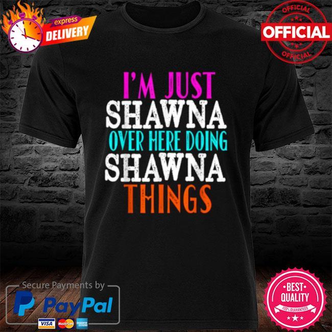 I'm Just Shawna Over Here Doing Shawna Things 2021 Shirt
