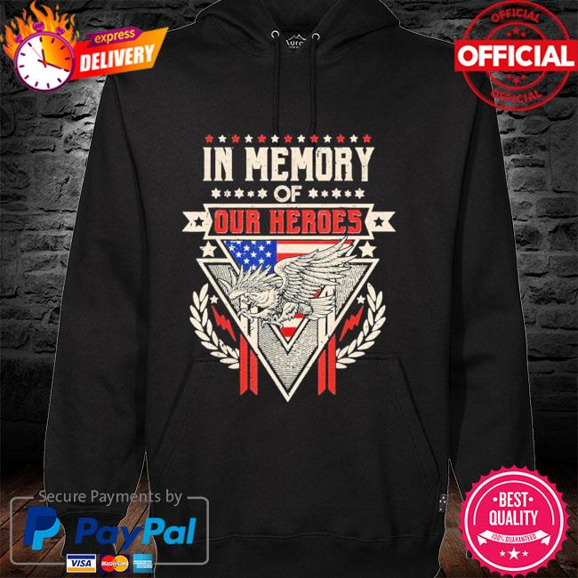 In Memory Of Our Heroes Memorial Day Shirt hoodie