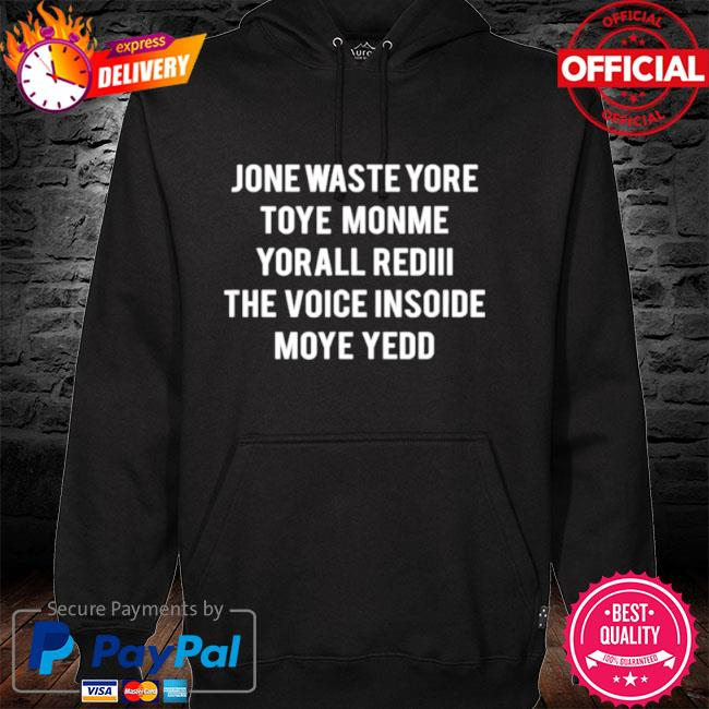 Jone Waste Yore Toye Monme Yorall Rediii The Voice Inside Moye Yedd 2021 Shirt hoodie