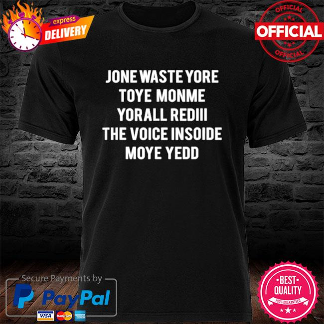Jone Waste Yore Toye Monme Yorall Rediii The Voice Inside Moye Yedd 2021 Shirt
