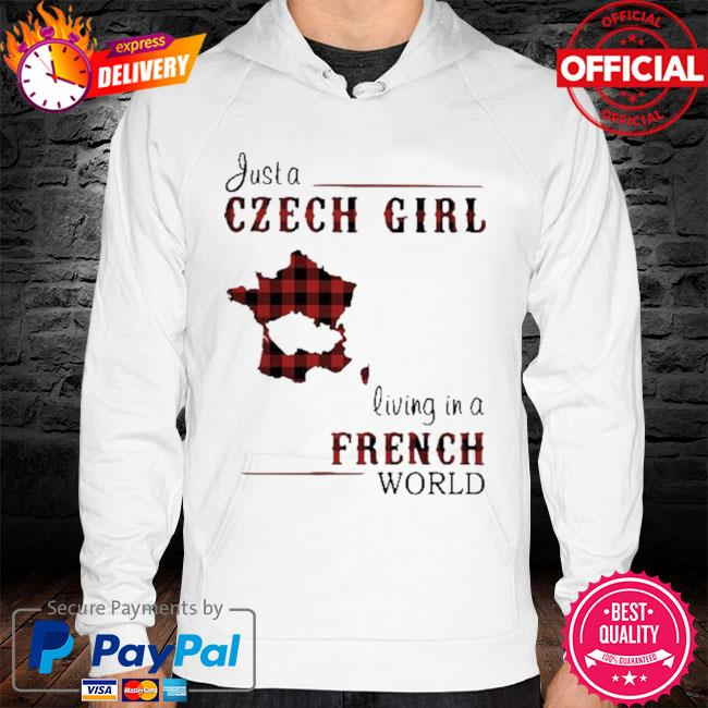 Just A Czech Girl Living In A French World 2021 Shirt hoodie
