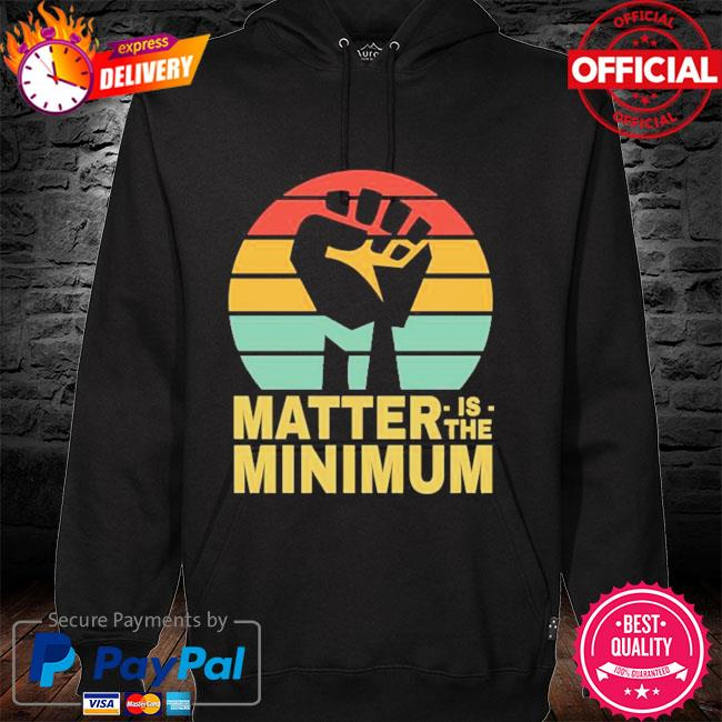 Matter is the minimum blm black owned black lives matter hoodie