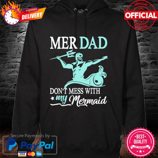 Mer dad don't mess with my mermaid son daughter papa father hoodie