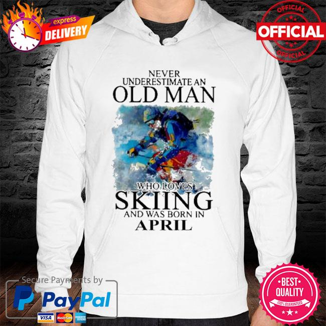 Never underestimate an old man who loves skiing and was born in april hoodie