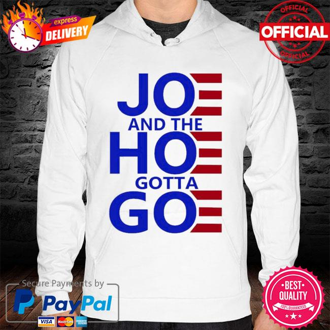 Official Joe and the hoe gotta go women's 2021 hoodie