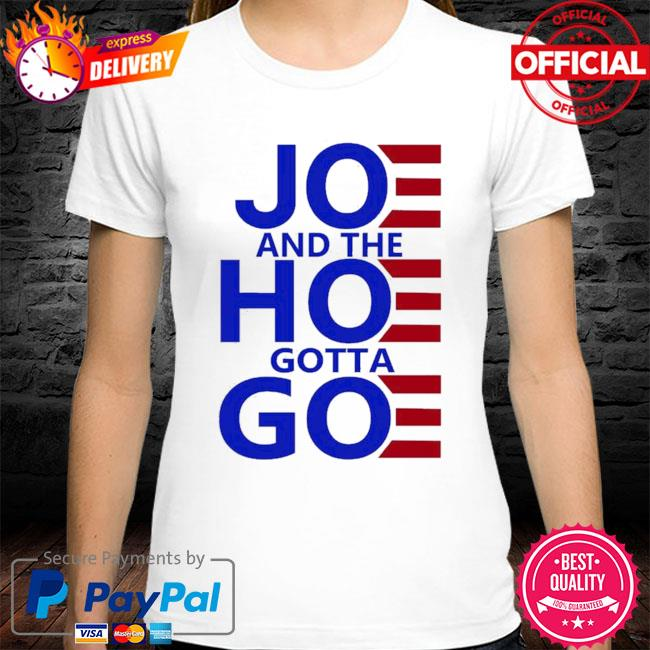 Official Joe and the hoe gotta go women's 2021 shirt