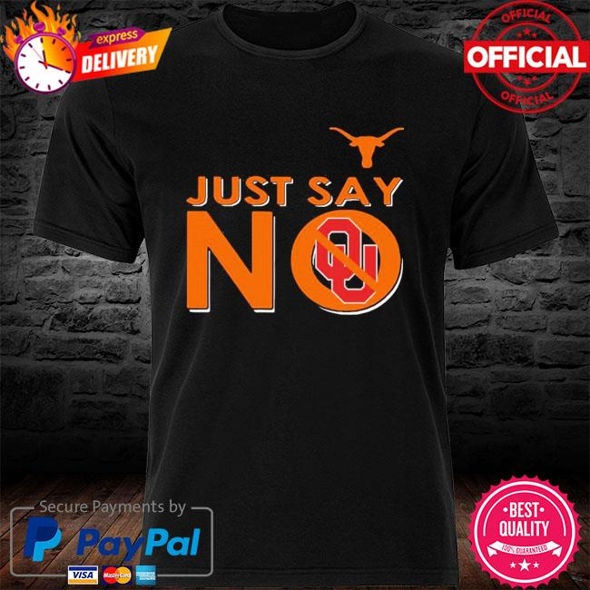Official Texas longhorns just say no oklahoma sooners shirt