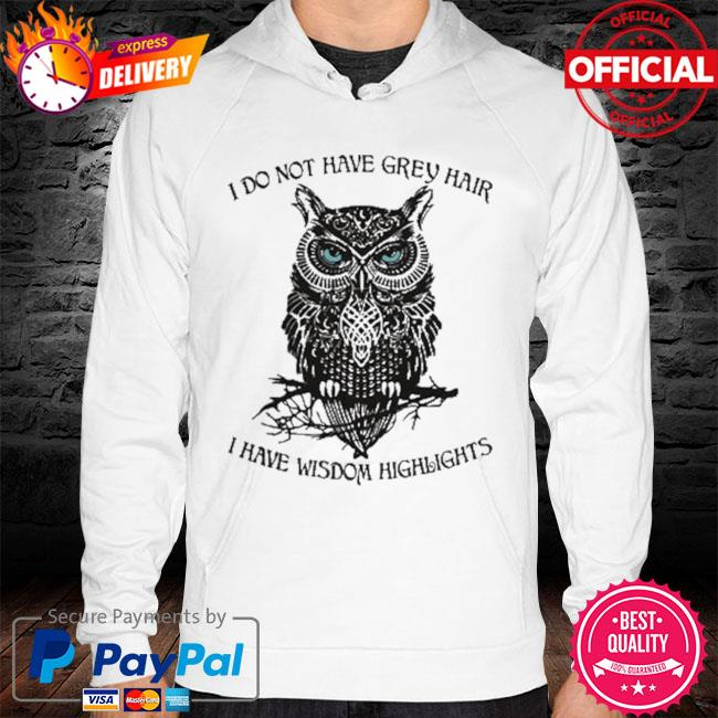 Owl I Do Not Have Grey Hair I Have Wisdom Highlights 2021 Shirt hoodie