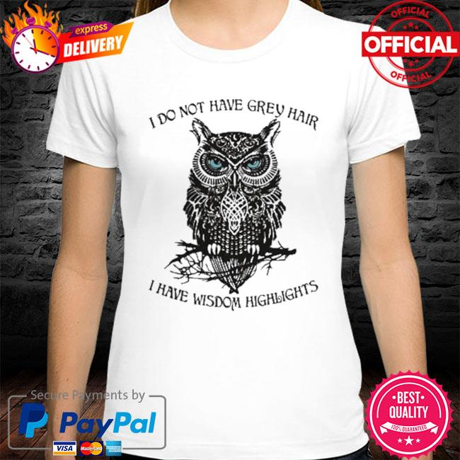 Owl I Do Not Have Grey Hair I Have Wisdom Highlights 2021 Shirt