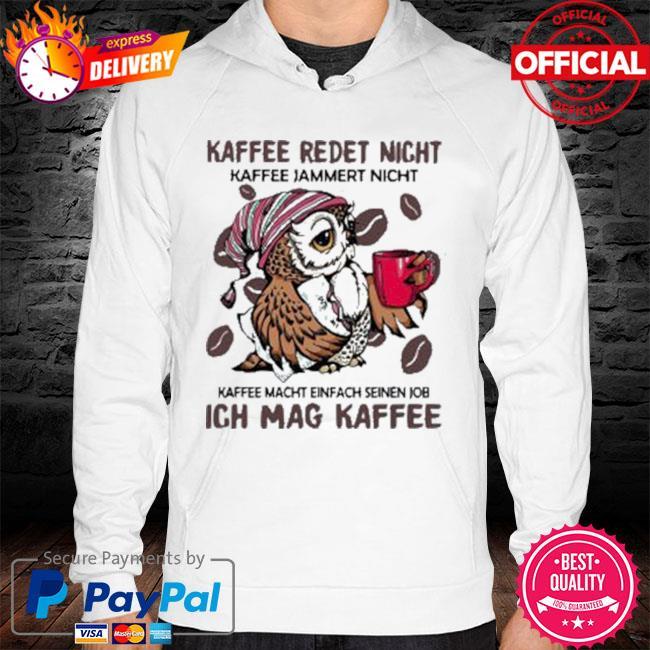 Owl Kaffee Redet Nicht Kaffee Jammert Nicht Kaffee Macht Einfach Seinen Job Ich Mag Kaffee 2021 Shirt hoodie