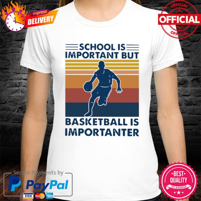 School is important but Basketball is importanter Vintage 2021 shirt