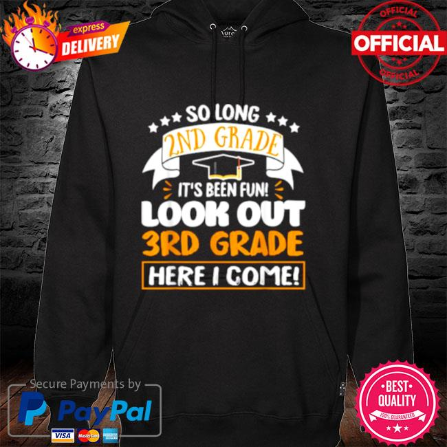 So Long 2nd Grade It's been Fun Look Out 3rd Grade Here I Come 2021 Shirt hoodie