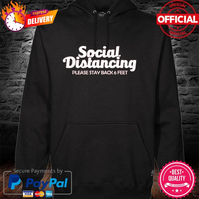 Social distancing please stay back 6 feet anti social hoodie