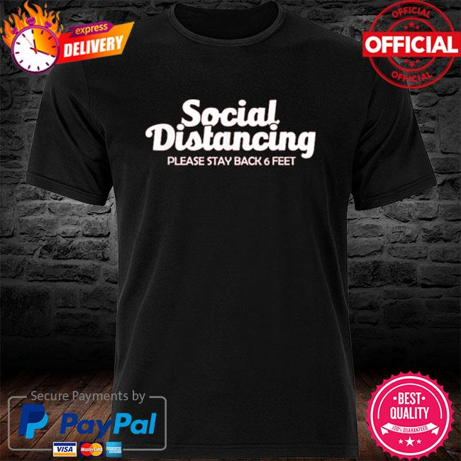 Social distancing please stay back 6 feet anti social shirt