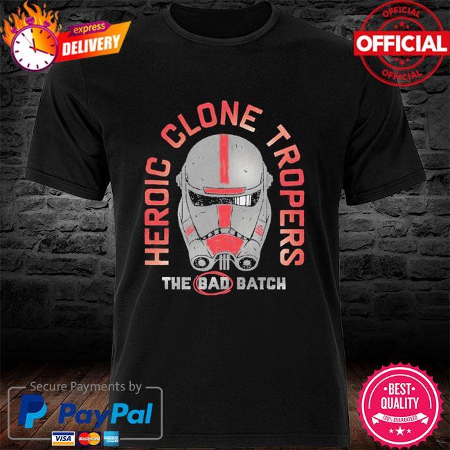 Star Wars The Bad Batch Heroic Clone Troopers shirt