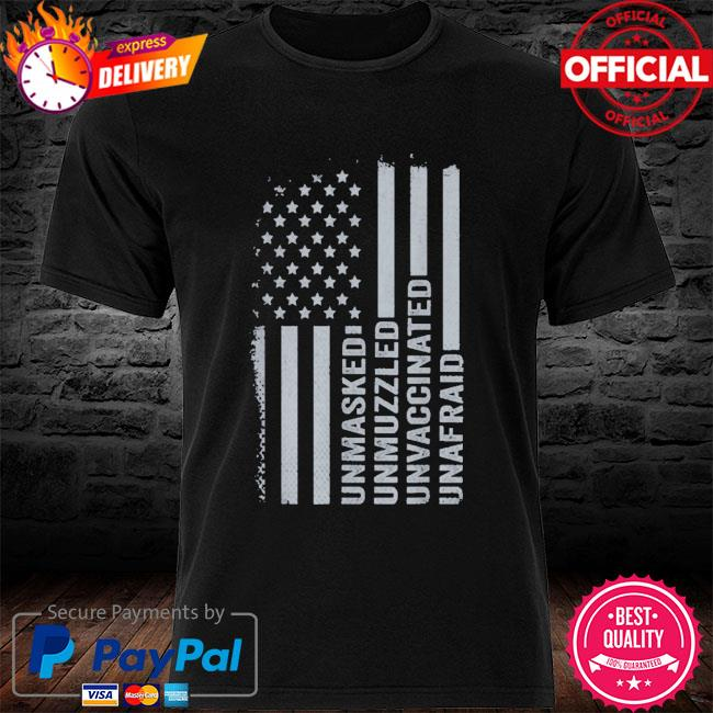 Unmasked unmuzzled unvaccinated unafraid American flag shirt