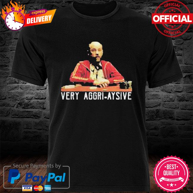 Very aggri aysive shirt