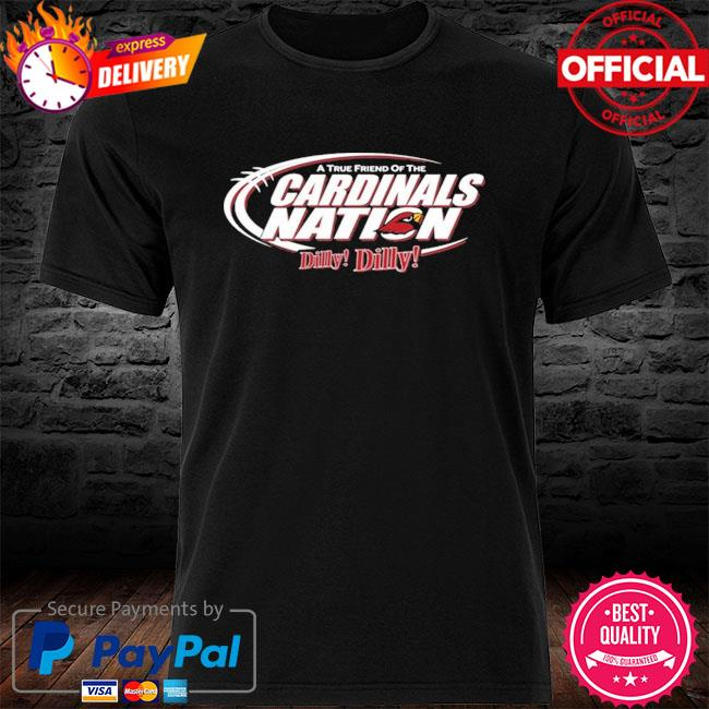 Arizona Cardinals A True Friend Of The Cardinals Nation Dilly Dilly shirt