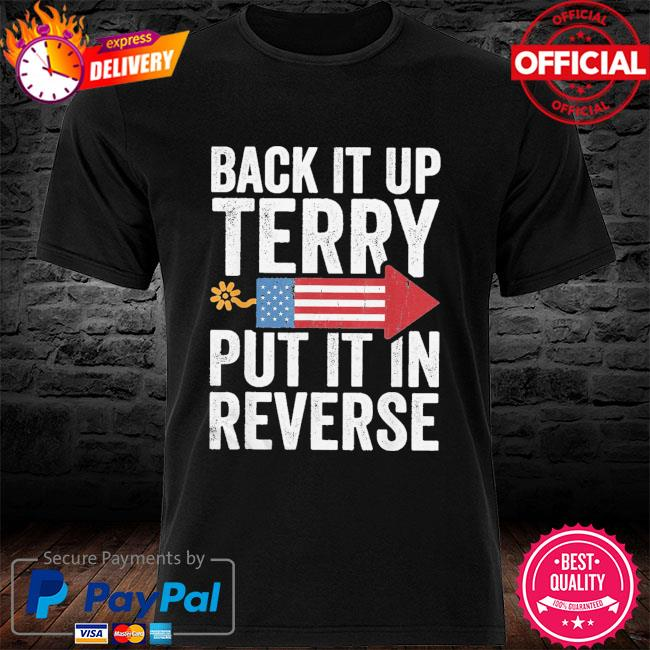 Back it up terry put it in reverse shirt