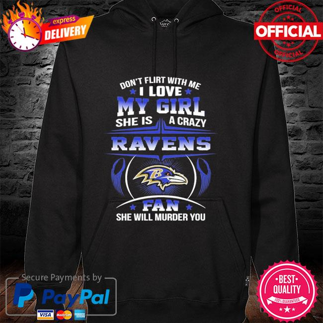 Baltimore ravens dont flirt with me I love my girl she is a crazy ravens fan she will murder you hoodie
