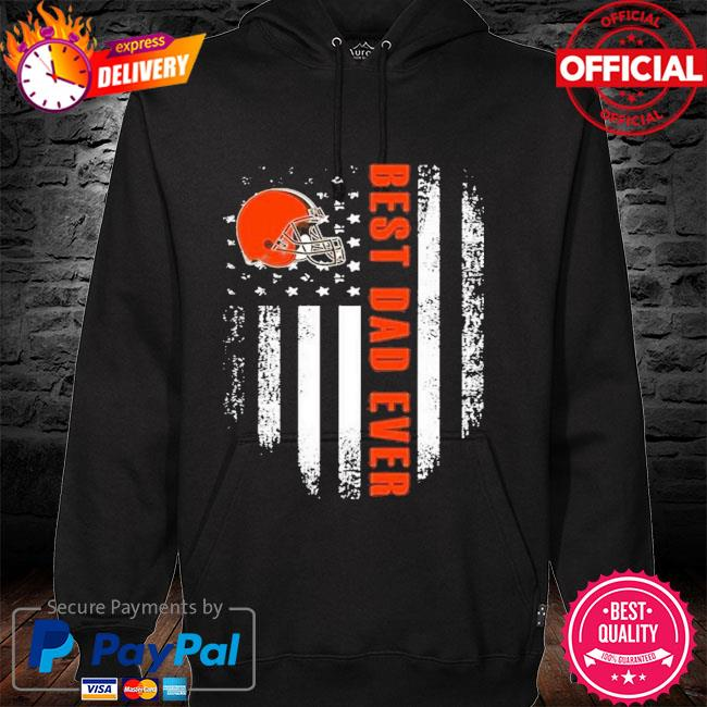 Cleveland Browns Best Cleveland Browns Dad Ever American Flag Shirt hoodie