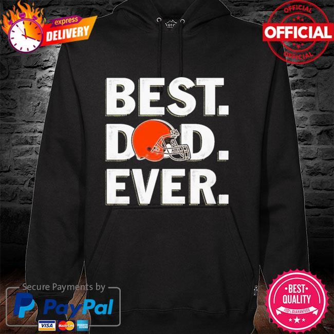 Cleveland Browns Best Cleveland Browns Dad Ever Shirt hoodie
