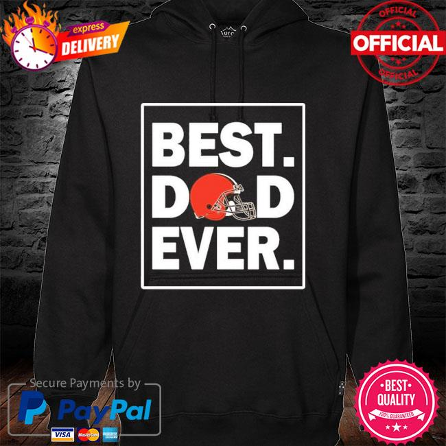 Cleveland Browns Best Dad Ever Fathers Day hoodie