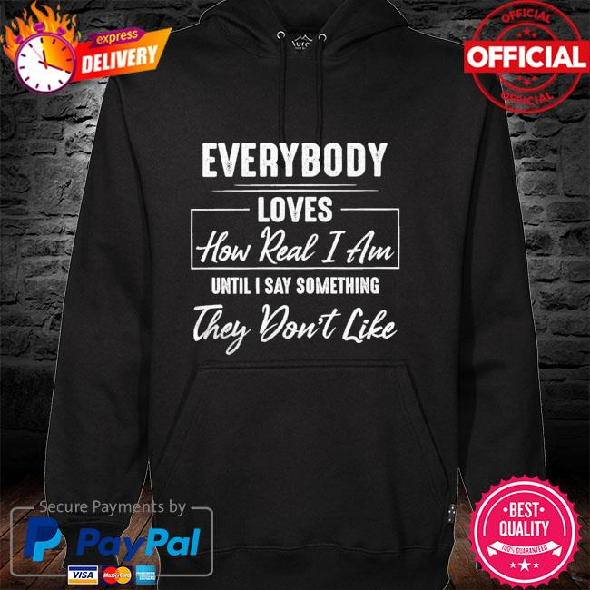 Everybody loves how read I am until I say something they don't like hoodie