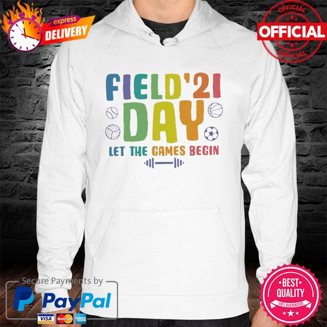 Field Day 2021 Day let the games begin hoodie