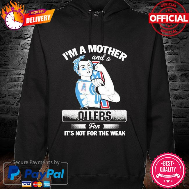 Houston oilers I'm a mother and a football fan it's not for the weak hoodie