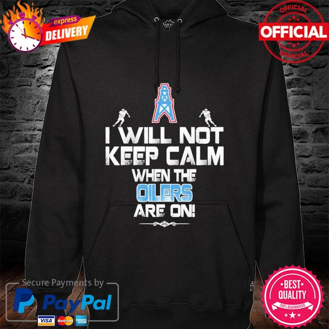 Houston oilers I will not keep calm hoodie