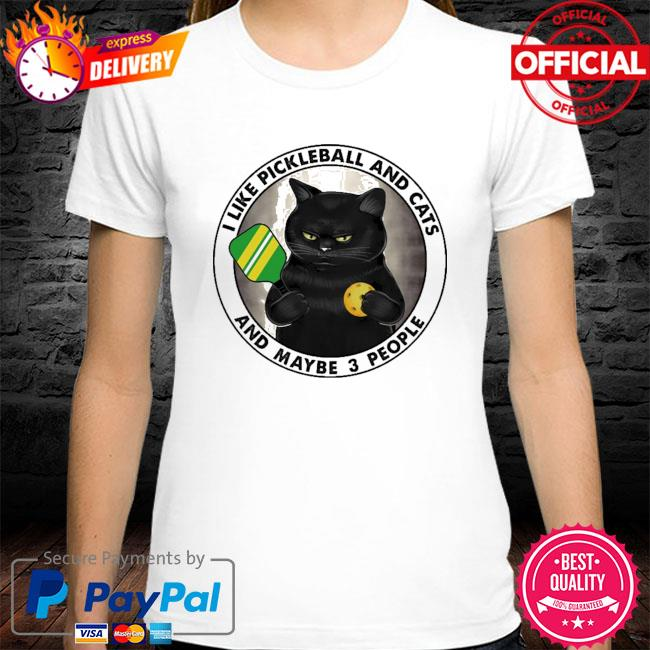 I like pickleball and cats and maybe 3 people shirt