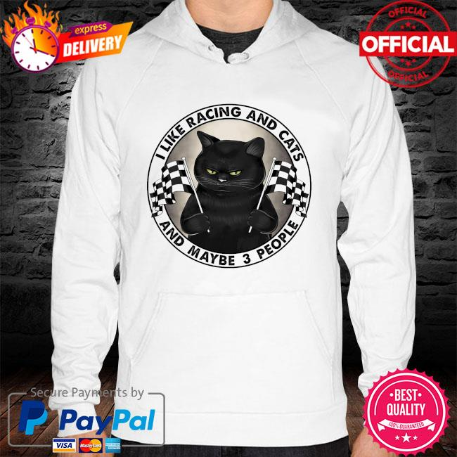 I like racing and cats and maybe 3 people hoodie