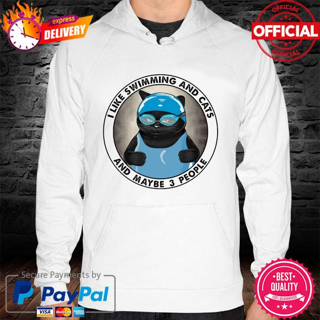 I like swimming and cats and maybe 3 people hoodie