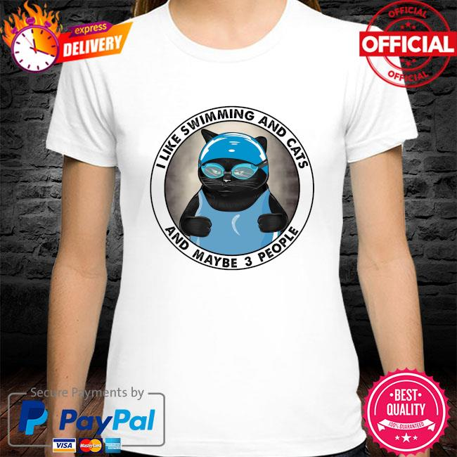 I like swimming and cats and maybe 3 people shirt