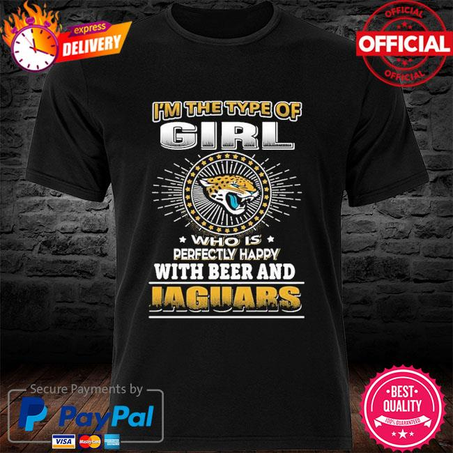 I'm the of girl who with is perfectly happy with beer and Jacksonville Jaguars shirt