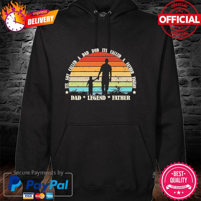 Its not a dad bod its a father figure dad legend father vintage hoodie