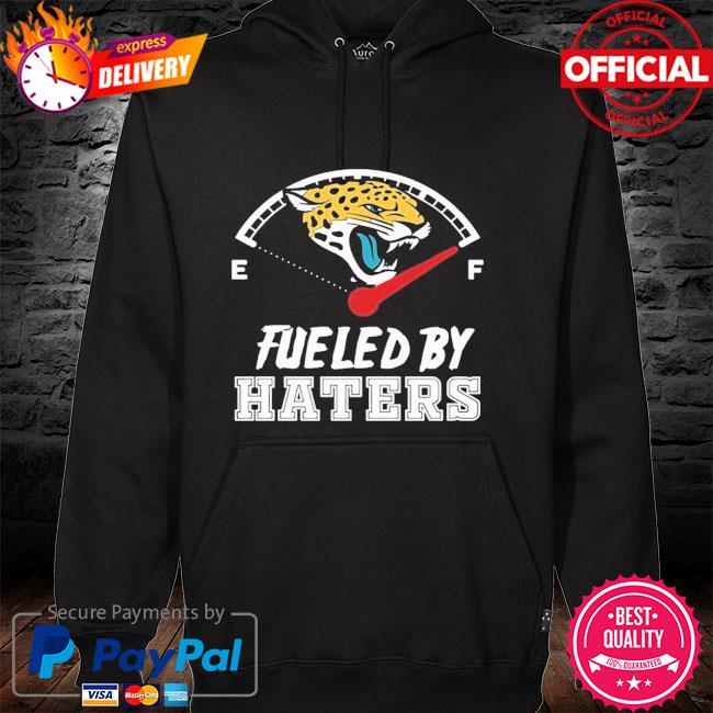 Jacksonville Jaguars Fueled By Haters Shirt hoodie