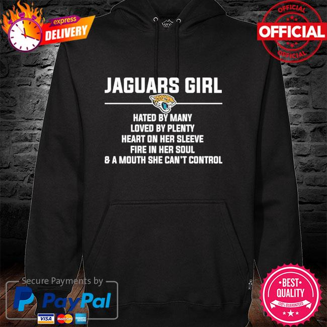Jacksonville Jaguars Girl Hated By Many Loved By Plenty hoodie
