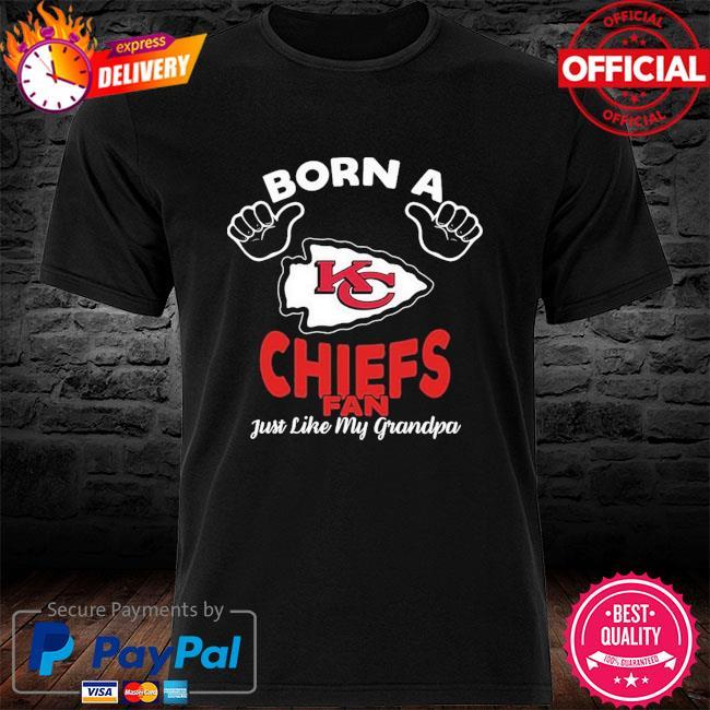 Kansas City Chiefs Born A Fan Just Like My Grandpa shirt